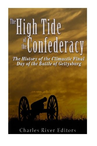 The High Tide of the Confederacy: The: Charles River Editors