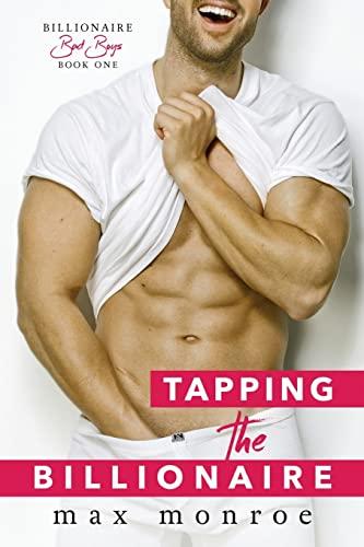 Tapping the Billionaire (Bad Boy Billionaires) (Volume 1): Monroe, Max