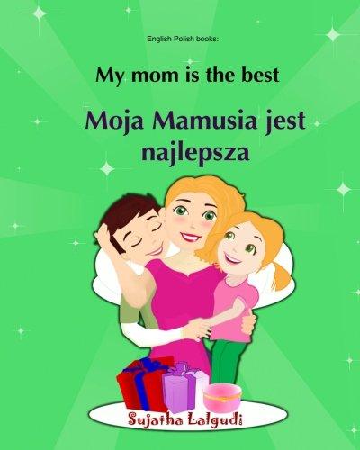 9781532951510: English Polish books: My mom is the best. Moja Mamusia jest najlepsza: Bilingual (Polish Edition), Children's English-Polish Picture book (Bilingual ... Polish books for children) (Volume 5)