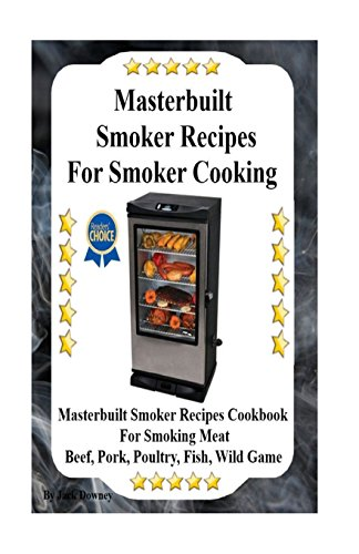 9781532957253: Masterbuilt Smoker Recipes For Smoker Cooking: Masterbuilt Smoker Recipes Cookbook For Smoking Meat Including Pork, Beef, Poultry, Fish, and Wild Game