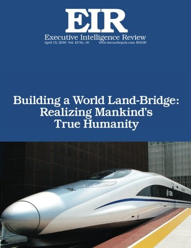 9781532959608: Building a World Land-Bridge:Realizing Mankind's True Humanity: Executive Intelligence Review; Volume 43, Issue 16