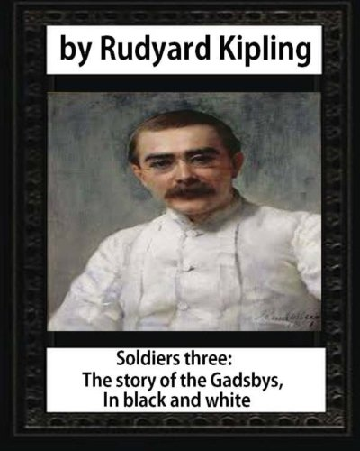 9781532961366: Soldiers three. The story of the Gadsbys. In black & white,by Rudyard Kipling