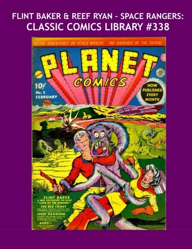 9781532963025: Flint Baker & Reef Ryan - Space Rangers: Classic Comics Library #338: First Of Two Giant Collections - Their Complete Adventures From Planet Comics - Over 350 Pages - All Stories - No Ads