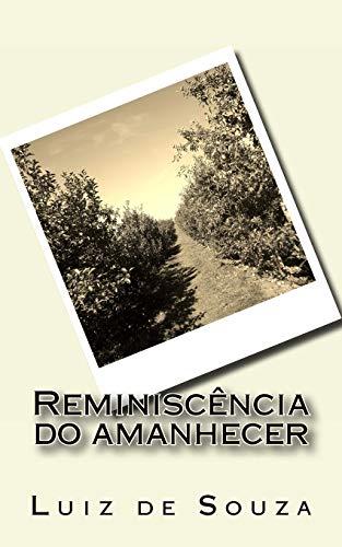 Reminiscência do amanhecer (Portuguese Edition): Luiz De Souza