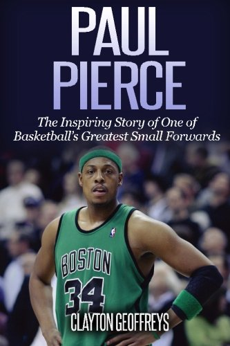 9781532968457: Paul Pierce: The Inspiring Story of One of Basketball's Greatest Small Forwards (Basketball Biography Books)
