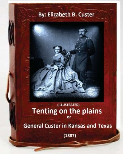 9781532970368: Tenting on the plains or General Custer in Kansas and Texas.(1887) (ILLUSTRATED)