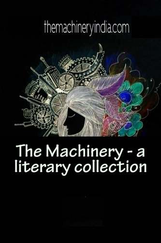 The Machinery - First Edition: A Literary: Himanshu Goel