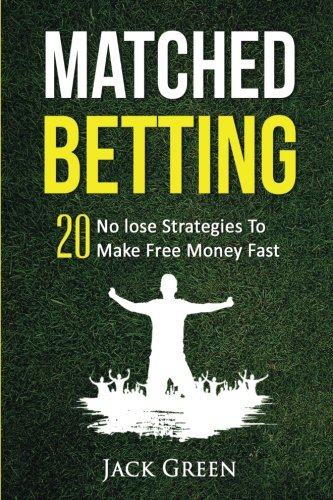 9781532972706: Matched Betting: 20 No lose Strategies To Make Free Money Fast (Matched Betting offers, betting deals, free matched bet, matched free bet, bet ... tennis betting, matched betting free bets)