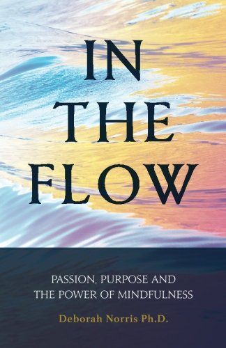 In the Flow: Passion, Purpose and the Power of Mindfulness (Paperback)