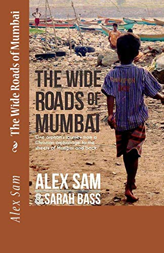 9781532981586: The Wide Roads of Mumbai: One Orphan's Journey from a Christian Orphanage to the Streets of Mumbai and Back