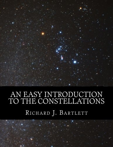 9781532989186: An Easy Introduction to the Constellations: A Reference Guide to Exploring the Night Sky with Your Eyes, Binoculars and Telescopes