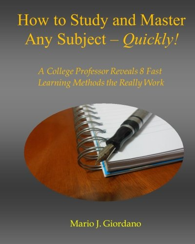 9781532989940: How to Study and Master Any Subject - Quickly!: A College Professor Reveals 8 Fast Learning Methods That Really Work!