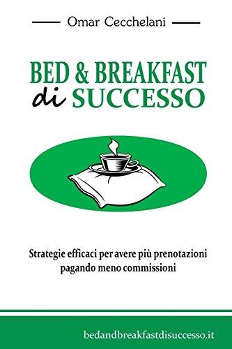 9781532993954: Bed & Breakfast di Successo: Strategie efficaci per avere più prenotazioni pagando meno commissioni