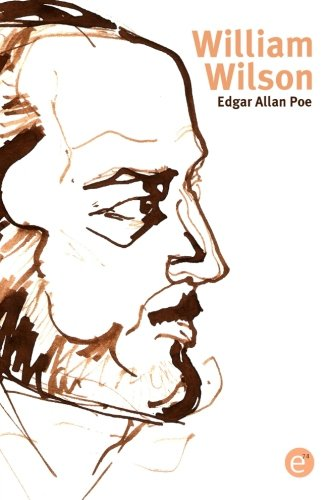 who was william wilson in the work of edgar allan poe William wilson is a short story by edgar allan poe, first published in 1839, with a setting inspired by poe's formative years on the outskirts of londonthe tale follows the theme of the doppelgänger and is written in a style based on rationality.