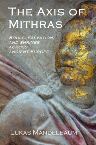 The Axis of Mithras: Souls, salvation, and shrines across ancient Europe: Mandelbaum, Lukas