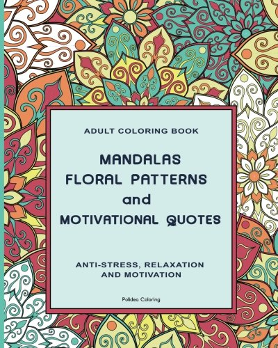 9781533003072: Adult Coloring Book: MANDALAS FLORAL PATTERNS & MOTIVATIONAL QUOTES: Relax and Set Your Mind in Peace