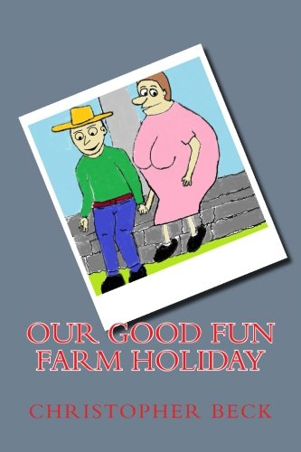 Our Good Fun Farm Holiday: Beck, MR Christopher