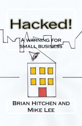 Hacked!: A warning for small business: Hitchen, Mr Brian; Lee, Mr Mike