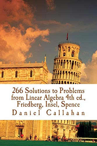 9781533013033: 266 Solutions to Problems from Linear Algebra 4th ed., Friedberg, Insel, Spence