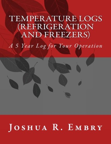 Temperature Logs (Refrigeration and Freezers): A 5 Year Log for Your Operation: Joshua R. Embry