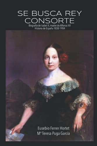 9781533041616: Se busca rey consorte: Biografia de Isabel II, madre de Alfonso XII (Biografias historicas) (Volume 1) (Spanish Edition)