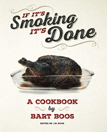 9781533055347: If It's Smoking, It's Done: A Cookbook by Bart Boos of Snowy Palms Resort