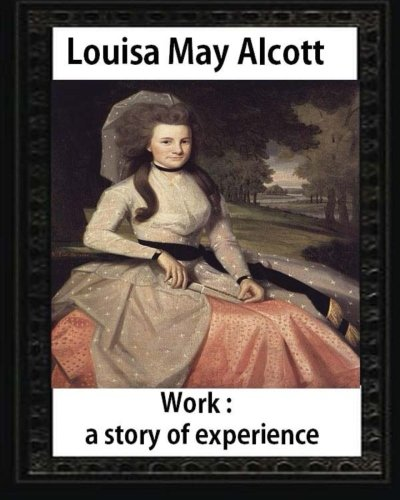 9781533058027: Work: A Story of Experience (1873),by Louisa M. Alcott (illustrated): Louisa May Alcott