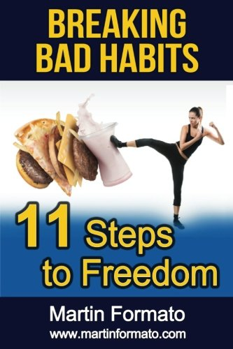 Breaking Bad Habits: 11 Steps to Freedom (addiction, food addiction, sugar addiction, gambling ...