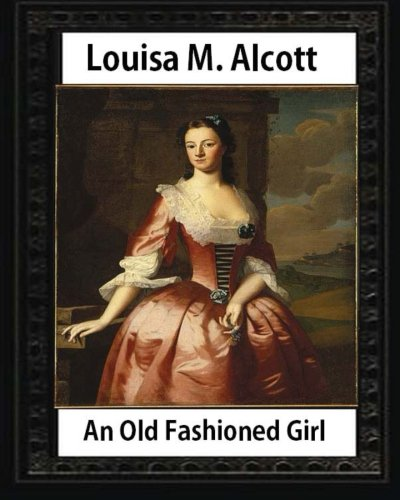 9781533061089: An Old Fashioned Girl (1870),by Louisa M. Alcott (novel): Louisa May Alcott