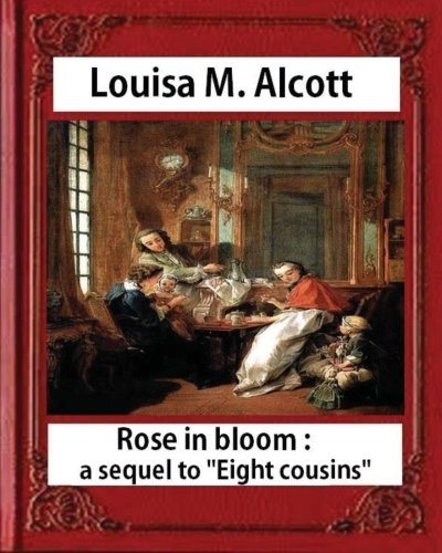 Rose in Bloom: A Sequel to Eight: Alcott, Louisa M.