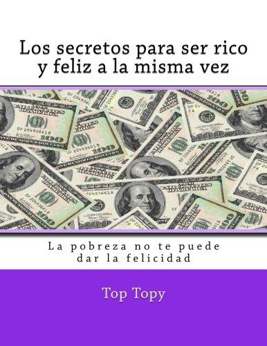 9781533064974: Los secretos para ser rico y feliz a la misma vez: La pobreza no te puede dar la felicidad: Volume 3 (Una solucion para cada problema)