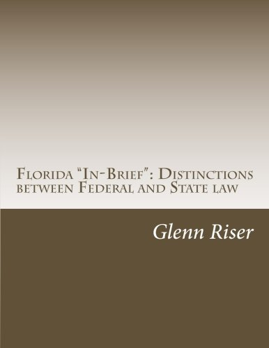 "Florida ""In-Brief"": Distinctions between Federal and State law (Volume 3): Glenn Riser"