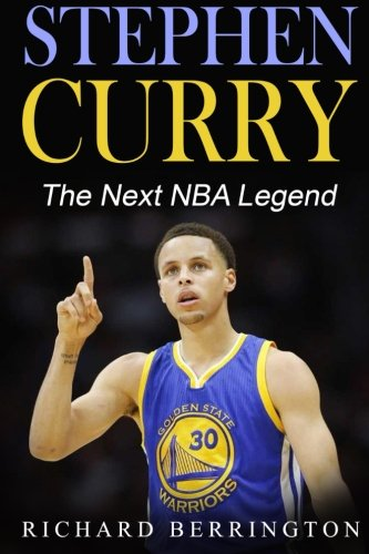 9781533066855: Stephen Curry: The Next NBA Legend One of Great Basketball Of Our Time: Basketball Biography Book