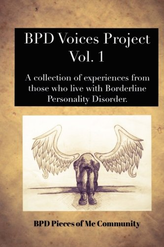 9781533069986: BPD Voices Project Vol. 1: A collection of experiences from those who experience Borderline Personality Disorder. (Volume 1)
