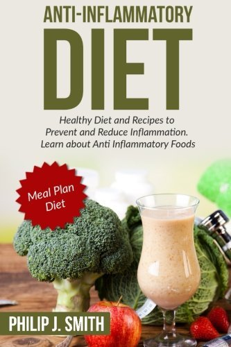 Anti-Inflammatory Diet: Healthy Diet and Recipes to Prevent and Reduce Inflammation. Learn about ...
