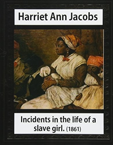 Incidents in the Life of a Slave: Jacobs, Harriet Ann