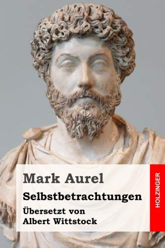 9781533076960: Selbstbetrachtungen: Übersetzt und annotiert von Albert Wittstock