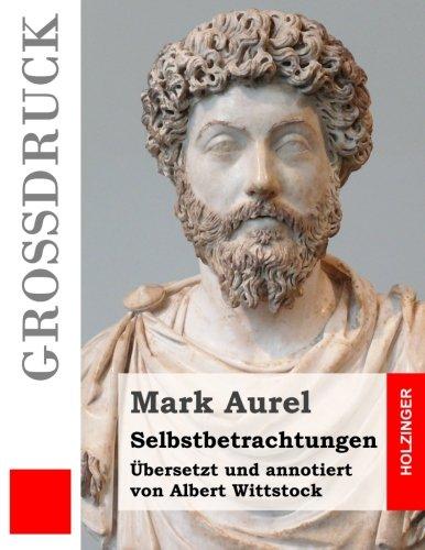 9781533077035: Selbstbetrachtungen (Großdruck): Übersetzt und annotiert von Albert Wittstock