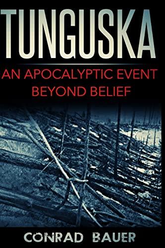 Tunguska: An Apocalyptic Event Beyond Belief: Bauer, Conrad