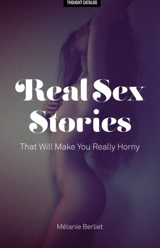 Real Sex Stories That Will Make You: Melanie Berliet