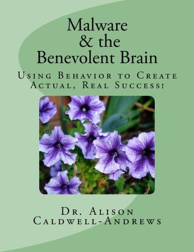 9781533082053: Malware and the Benevolent Brain: Seminar Manual: Using Behavior to Create Actual Real Success!