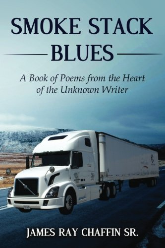 9781533086105: Smoke Stack Blues: A Book of Poems from the Heart of the Unknown Writer