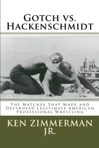 Gotch vs. Hackenschmidt: The Matches That Made and Destroyed Legitimate American Professional ...