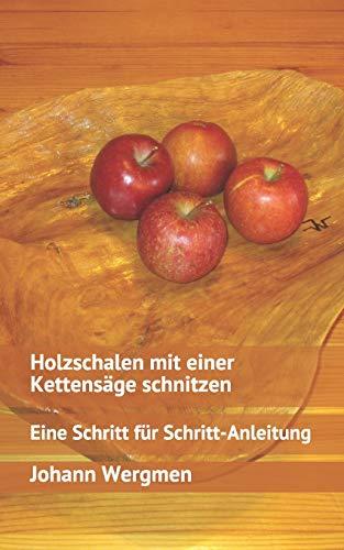 9781533094261: Holzschalen mit einer Kettensäge schnitzen: Eine Schritt für Schritt-Anleitung