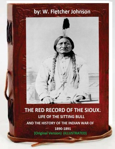 The Red Record of the Sioux: Life: Johnson, W. Fletcher