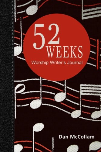 9781533097262: 52 Weeks Worship Writer's Journal: 52 weeks of inspirational thoughts and song starters