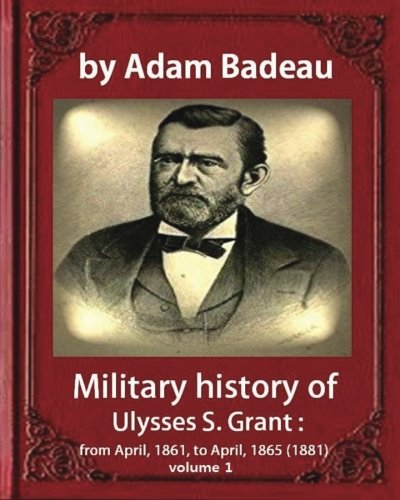 Military history of Ulysses S. Grant, by: Badeau, Adam