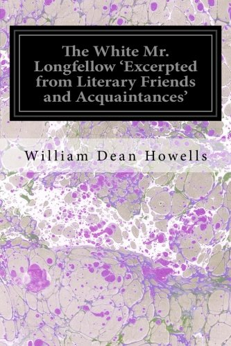 The White Mr. Longfellow Excerpted from Literary: William Dean Howells
