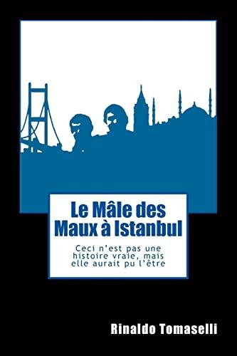 9781533105431: Le Mâle des Maux à Istanbul: Ceci n'est pas une histoire vraie, mais elle aurait pu l'être (French Edition)
