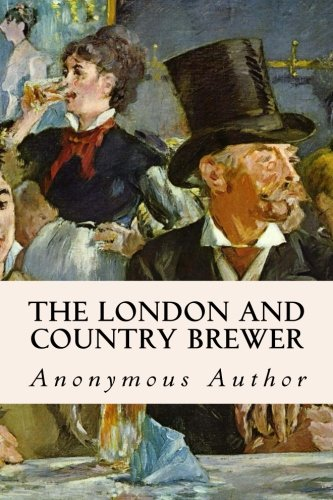 The London and Country Brewer: Author, Anonymous